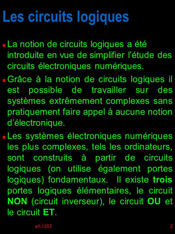Les circuits logiques La notion de circuits logiques a été introduite en vue de simplifier l'étude des circuits électroniques numériques.