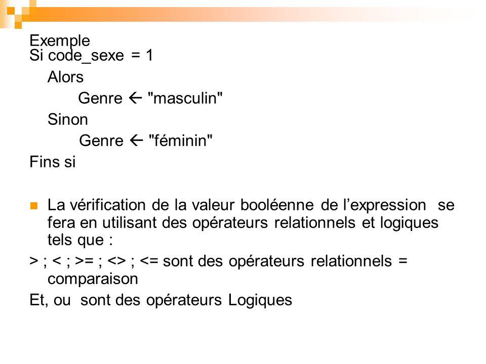 Exemple Si code_sexe = 1. Alors. Genre  masculin Sinon. Genre  féminin Fins si.