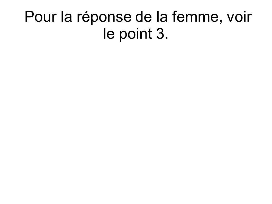 Pour la réponse de la femme, voir le point 3.