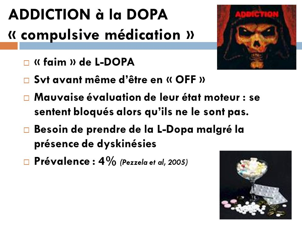 ADDICTION à la DOPA « compulsive médication »