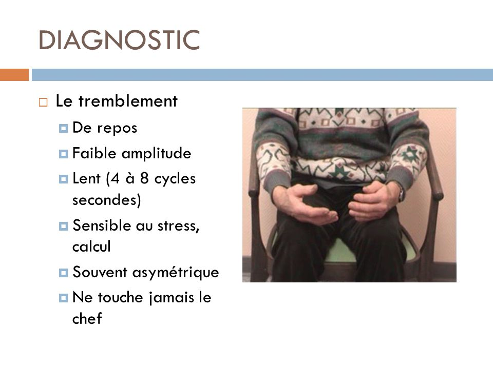 DIAGNOSTIC Le tremblement De repos Faible amplitude