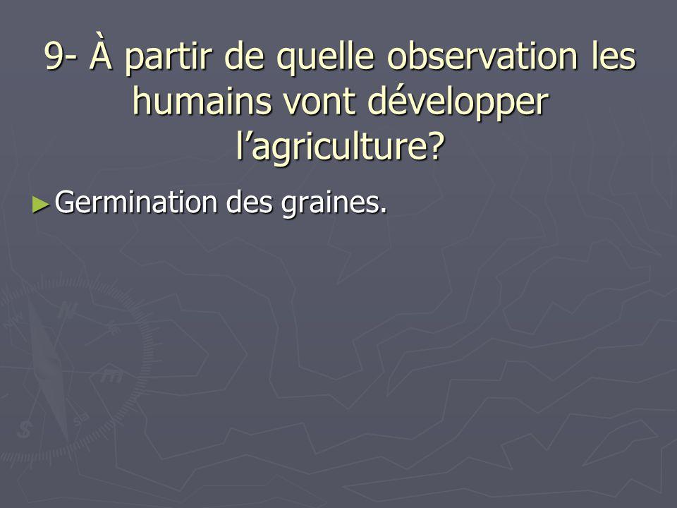 9- À partir de quelle observation les humains vont développer l'agriculture