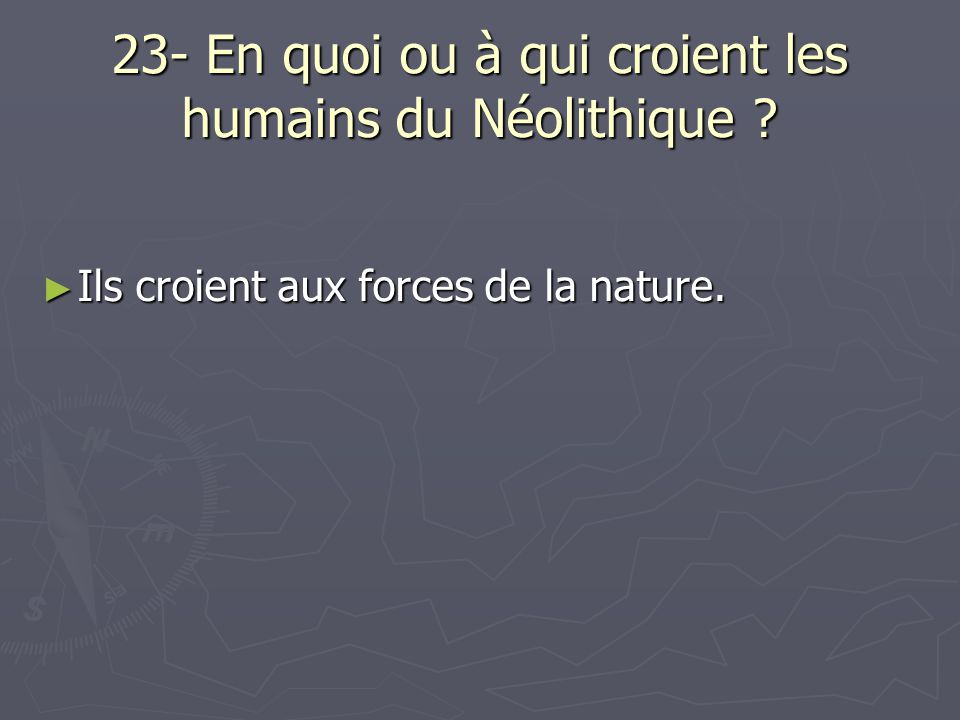 23- En quoi ou à qui croient les humains du Néolithique