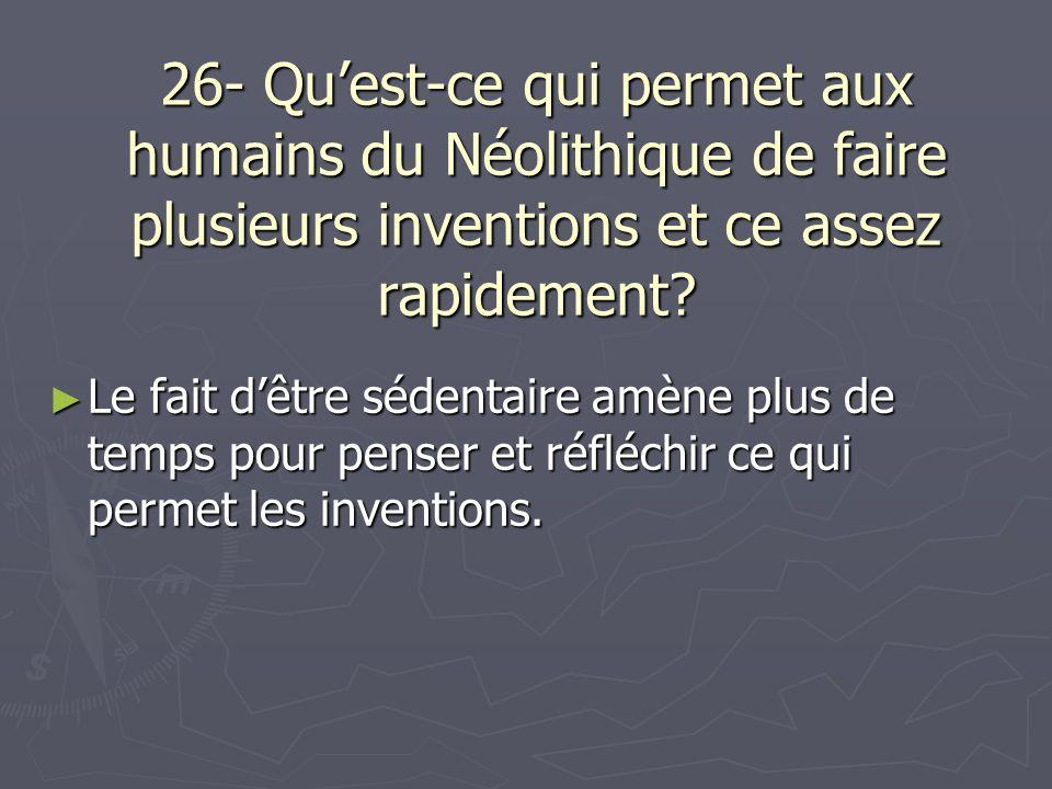 26- Qu'est-ce qui permet aux humains du Néolithique de faire plusieurs inventions et ce assez rapidement
