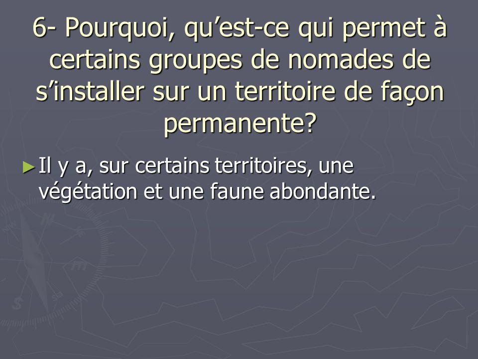 6- Pourquoi, qu'est-ce qui permet à certains groupes de nomades de s'installer sur un territoire de façon permanente