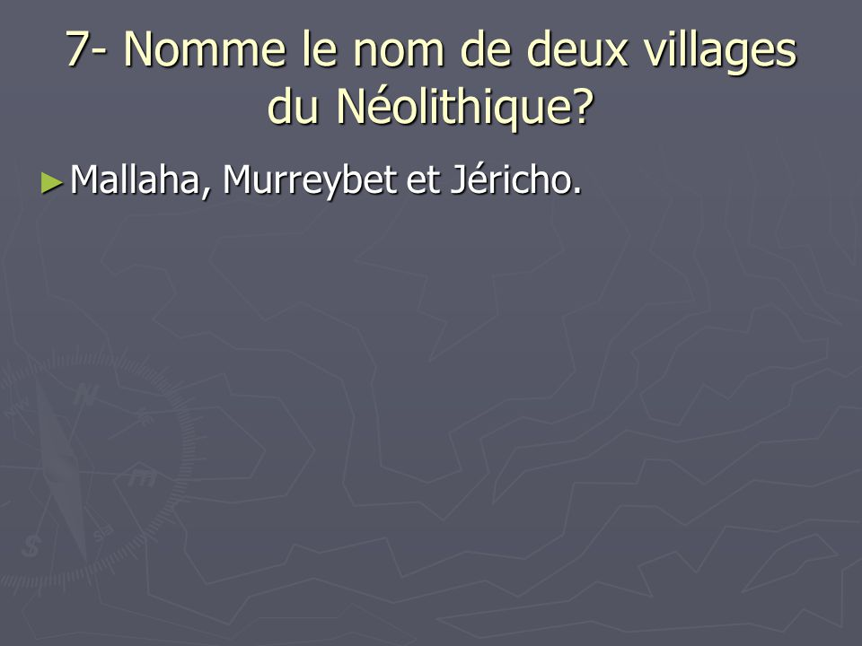 7- Nomme le nom de deux villages du Néolithique