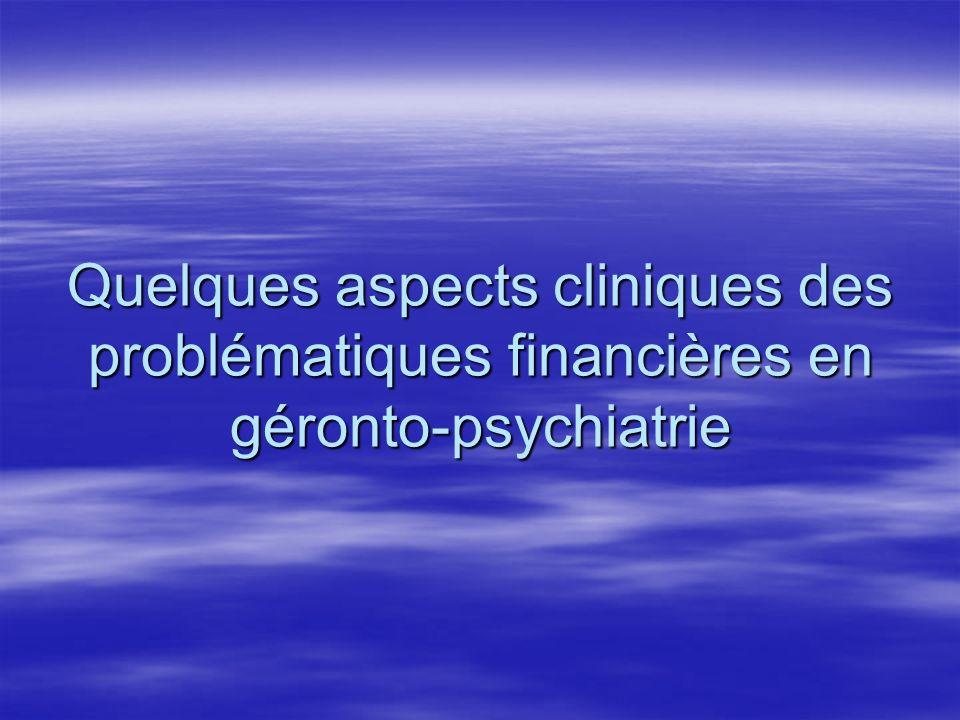 Quelques aspects cliniques des problématiques financières en géronto-psychiatrie