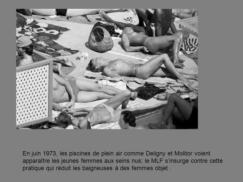 En juin 1973, les piscines de plein air comme Deligny et Molitor voient apparaître les jeunes femmes aux seins nus; le MLF s'insurge contre cette pratique qui réduit les baigneuses à des femmes objet .