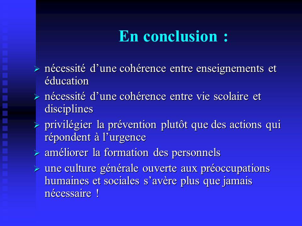 En conclusion : nécessité d'une cohérence entre enseignements et éducation. nécessité d'une cohérence entre vie scolaire et disciplines.