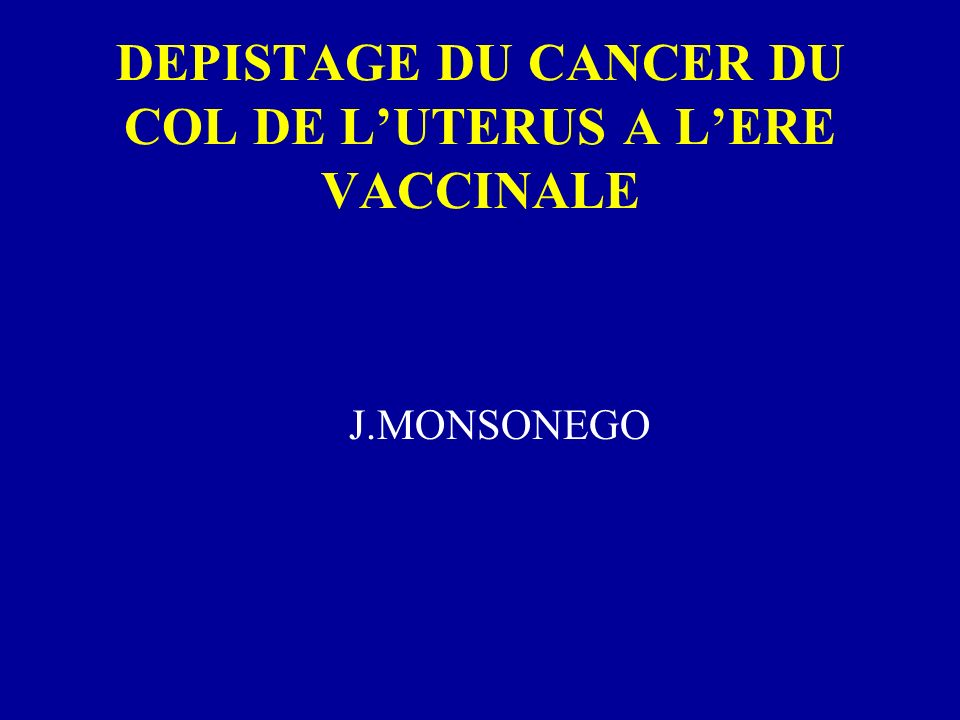depistage du cancer du col de l uterus a l ere vaccinale ppt video online t l charger. Black Bedroom Furniture Sets. Home Design Ideas