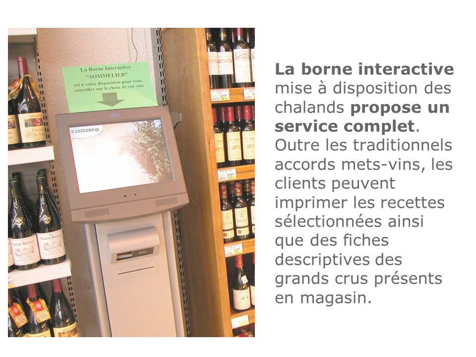 La borne interactive mise à disposition des chalands propose un service complet.