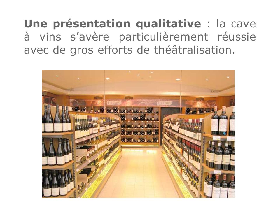 Une présentation qualitative : la cave à vins s'avère particulièrement réussie avec de gros efforts de théâtralisation.