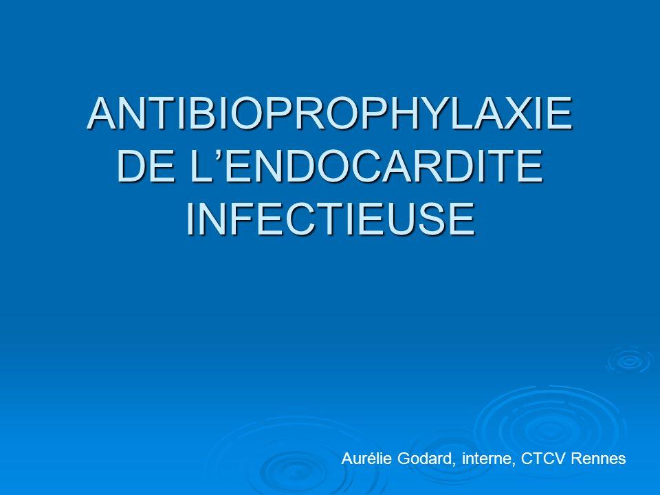 ANTIBIOPROPHYLAXIE DE L'ENDOCARDITE INFECTIEUSE