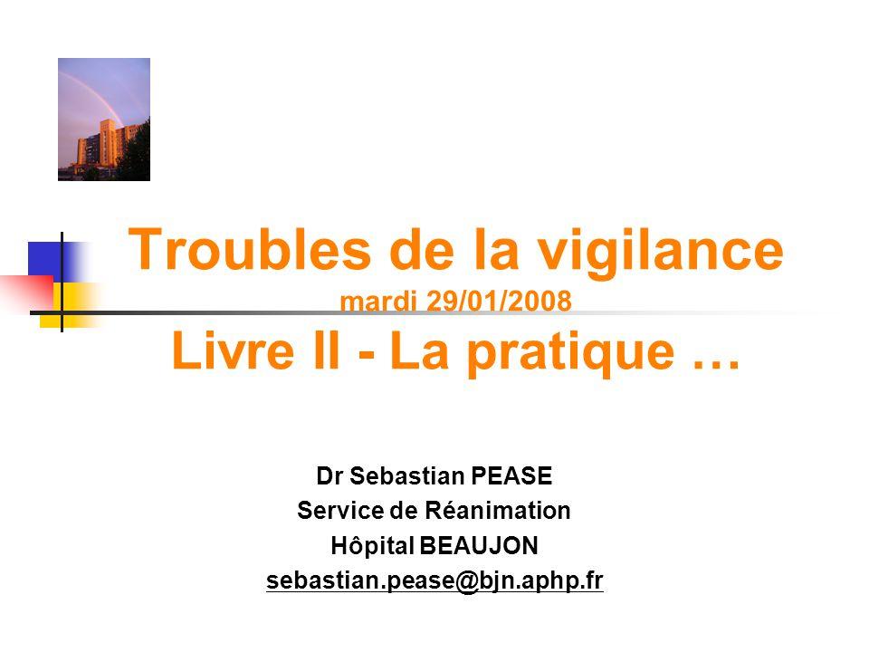 Troubles de la vigilance mardi 29/01/2008 Livre II - La pratique …