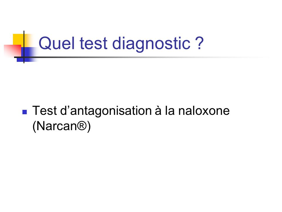 Quel test diagnostic Test d'antagonisation à la naloxone (Narcan®)