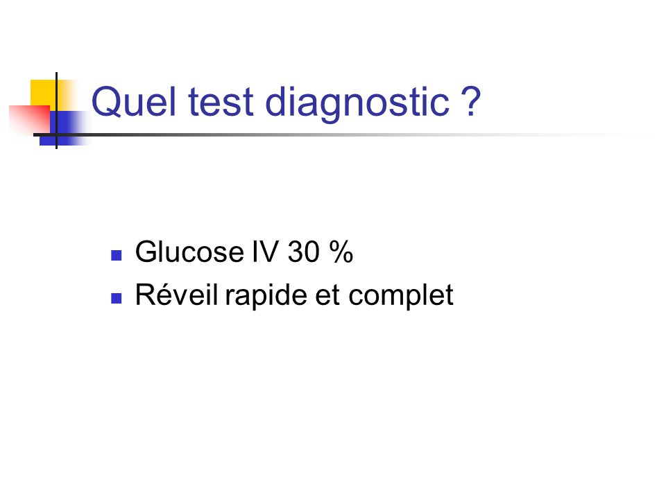 Quel test diagnostic Glucose IV 30 % Réveil rapide et complet