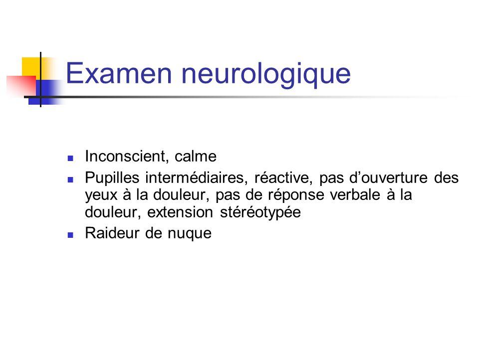 Examen neurologique Inconscient, calme