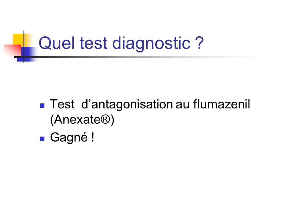 Quel test diagnostic Test d'antagonisation au flumazenil (Anexate®)