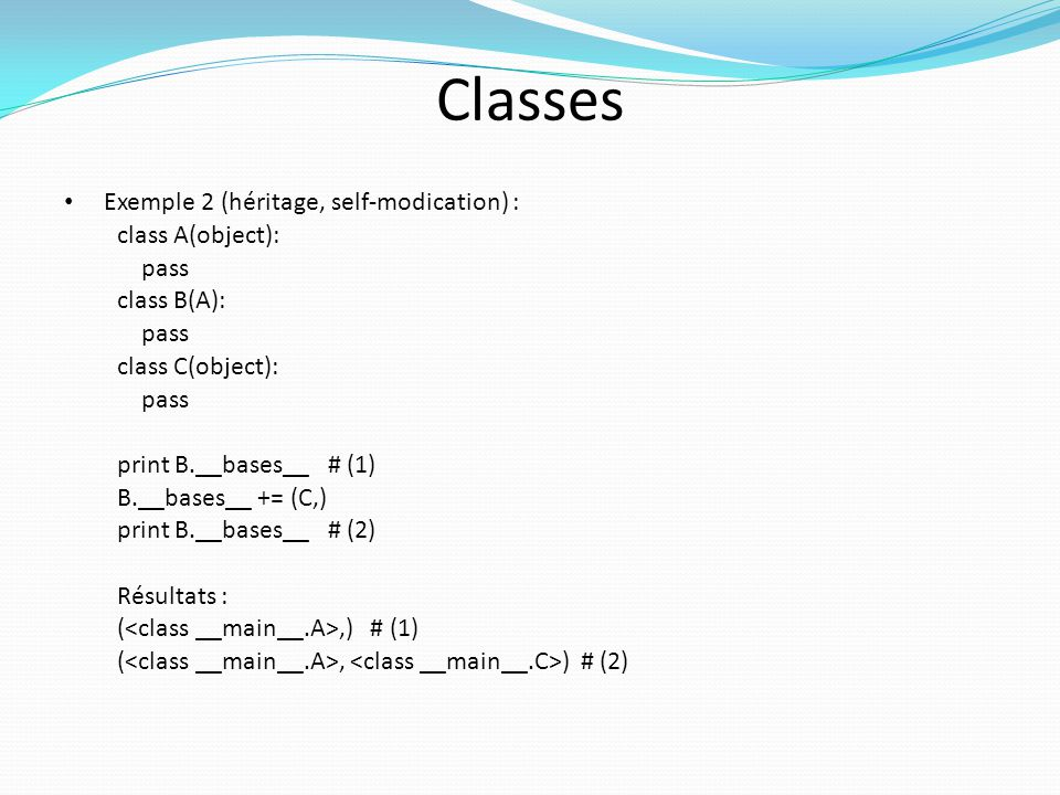 Classes Exemple 2 (héritage, self-modication) : class A(object): pass