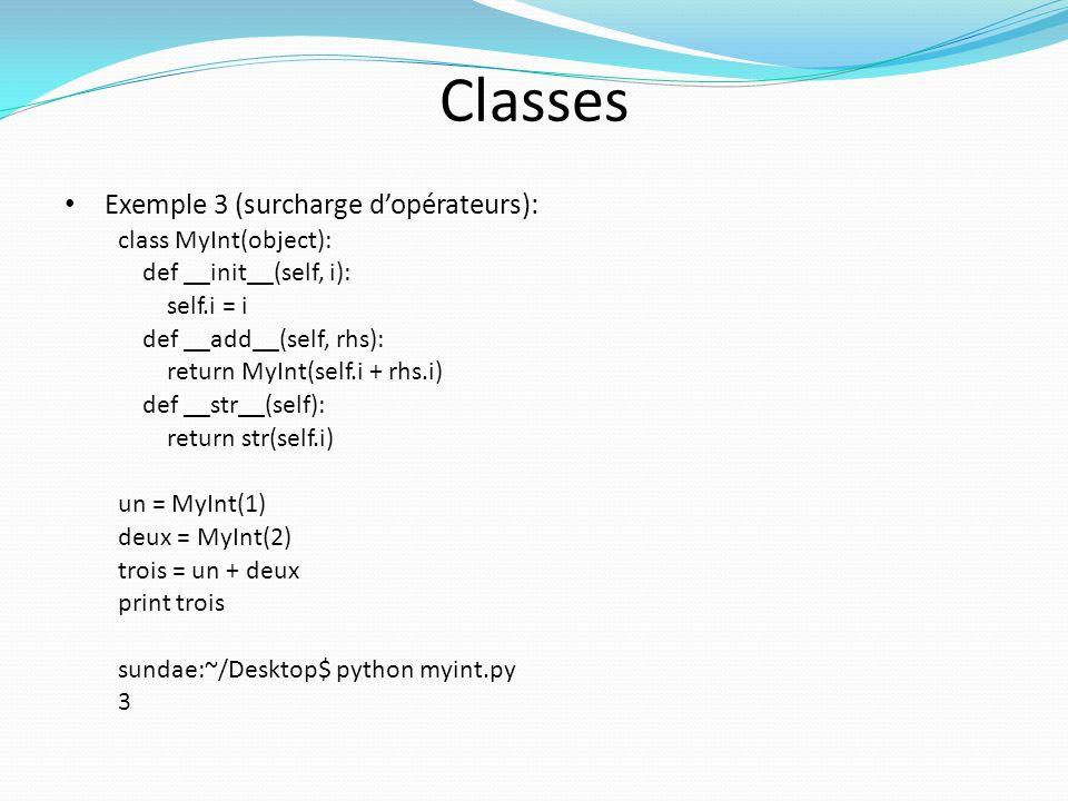 Classes Exemple 3 (surcharge d'opérateurs): class MyInt(object):
