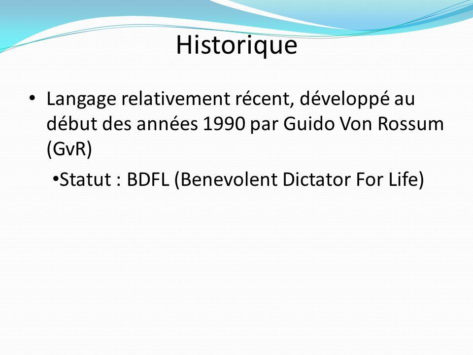 Historique Langage relativement récent, développé au début des années 1990 par Guido Von Rossum (GvR)
