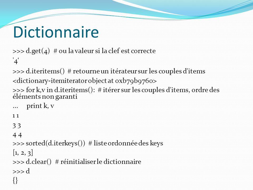 Dictionnaire >>> d.get(4) # ou la valeur si la clef est correcte. 4' >>> d.iteritems() # retourne un itérateur sur les couples d items.