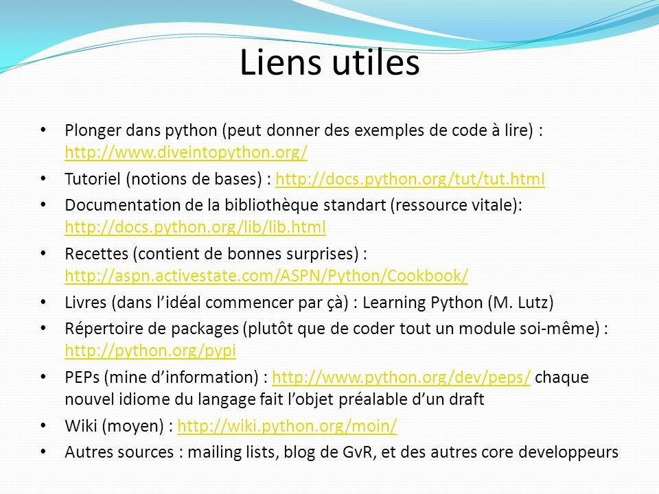 Liens utiles Plonger dans python (peut donner des exemples de code à lire) : http://www.diveintopython.org/