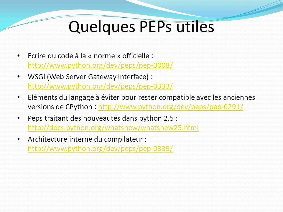 Quelques PEPs utiles Ecrire du code à la « norme » officielle : http://www.python.org/dev/peps/pep-0008/