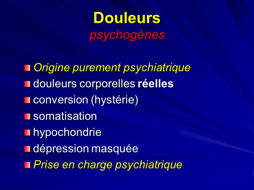 Douleurs psychogènes Origine purement psychiatrique