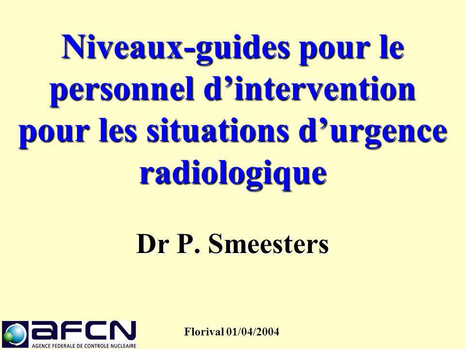 Niveaux-guides pour le personnel d'intervention pour les situations d'urgence radiologique Dr P. Smeesters