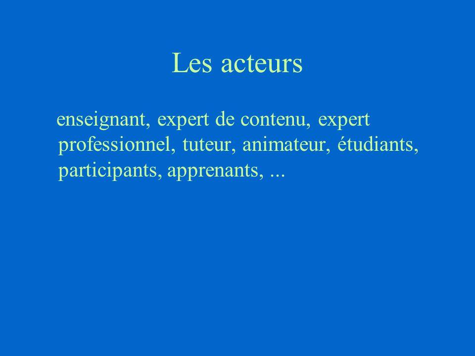 Les acteurs enseignant, expert de contenu, expert professionnel, tuteur, animateur, étudiants, participants, apprenants, ...