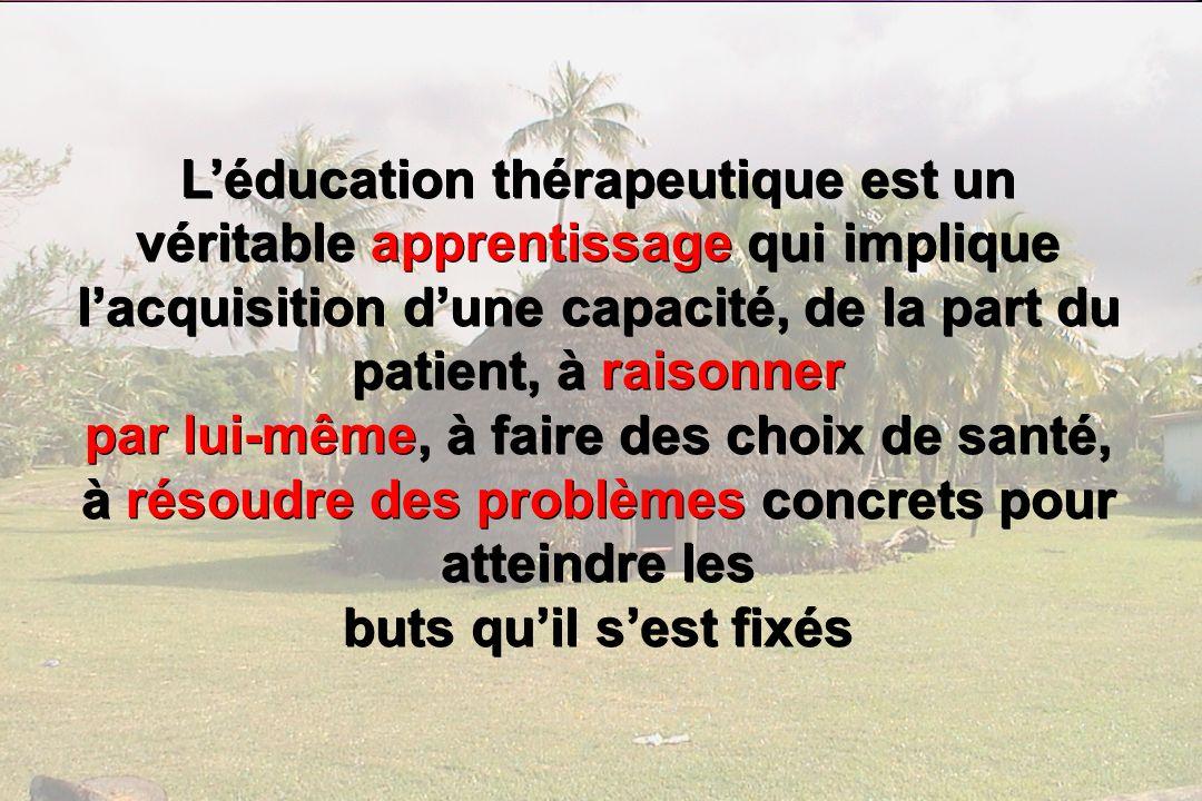 L'éducation thérapeutique est un véritable apprentissage qui implique l'acquisition d'une capacité, de la part du patient, à raisonner par lui-même, à faire des choix de santé, à résoudre des problèmes concrets pour atteindre les buts qu'il s'est fixés