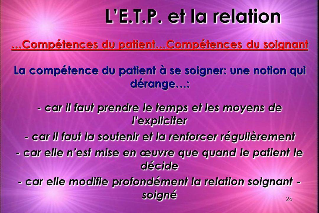 L'E.T.P. et la relation …Compétences du patient…Compétences du soignant. La compétence du patient à se soigner: une notion qui dérange…: