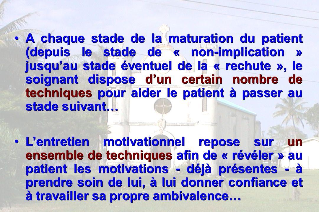 A chaque stade de la maturation du patient (depuis le stade de « non-implication » jusqu'au stade éventuel de la « rechute », le soignant dispose d'un certain nombre de techniques pour aider le patient à passer au stade suivant…
