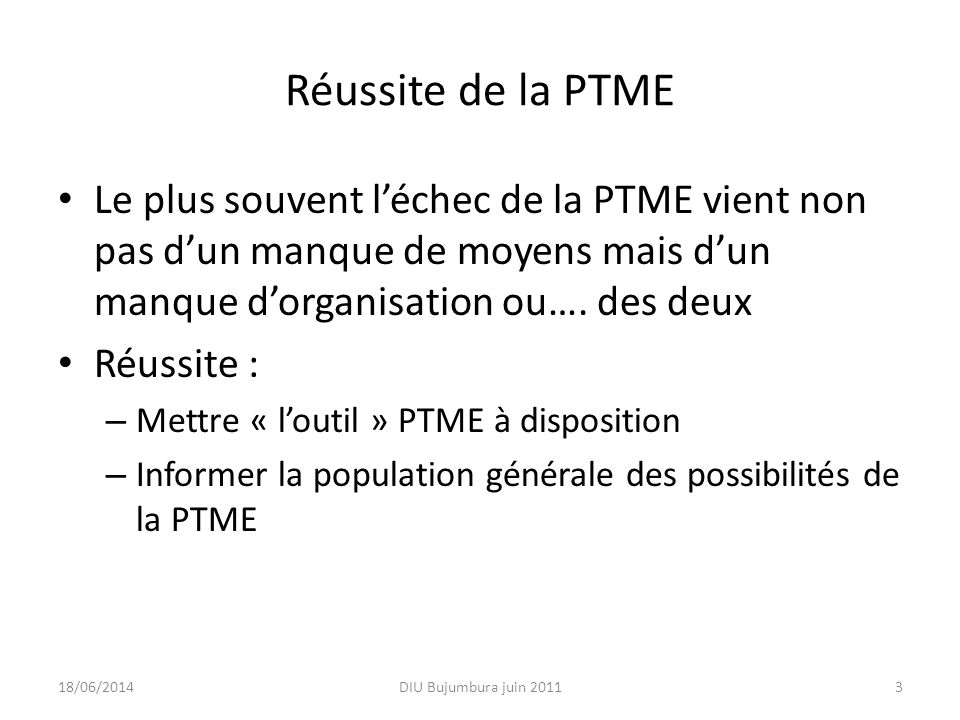 Réussite de la PTME Le plus souvent l'échec de la PTME vient non pas d'un manque de moyens mais d'un manque d'organisation ou…. des deux.
