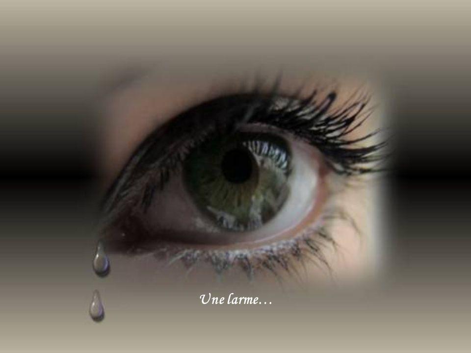 Une larme…