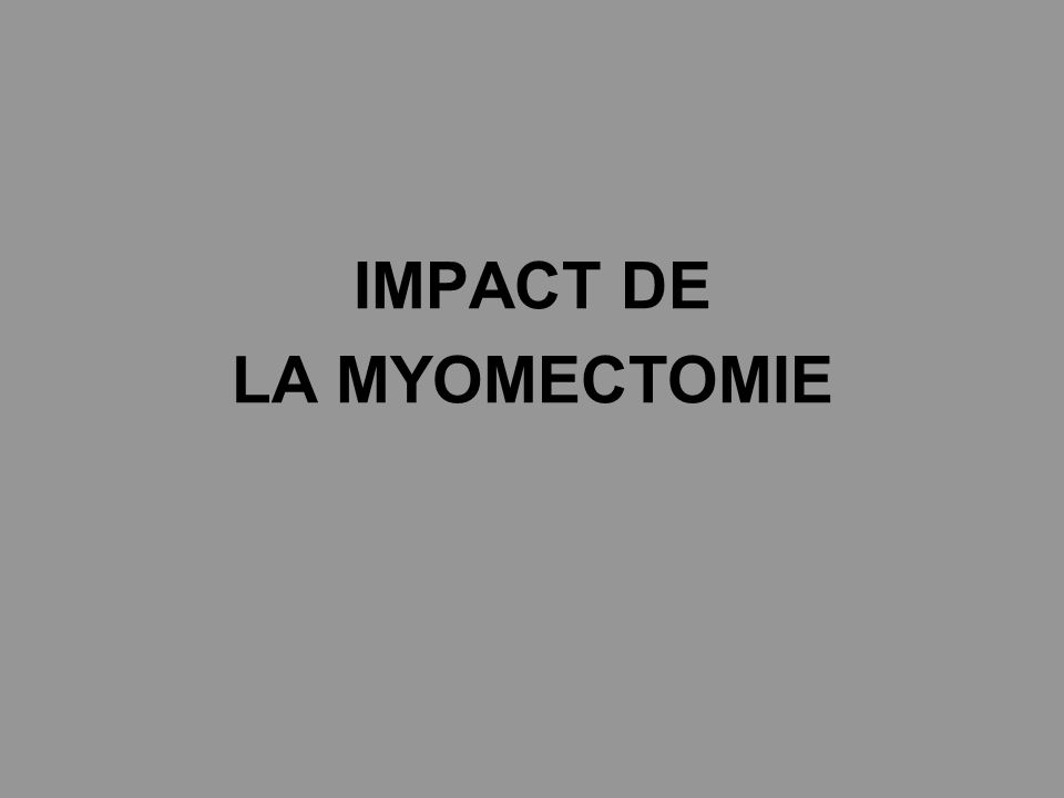 IMPACT DE LA MYOMECTOMIE