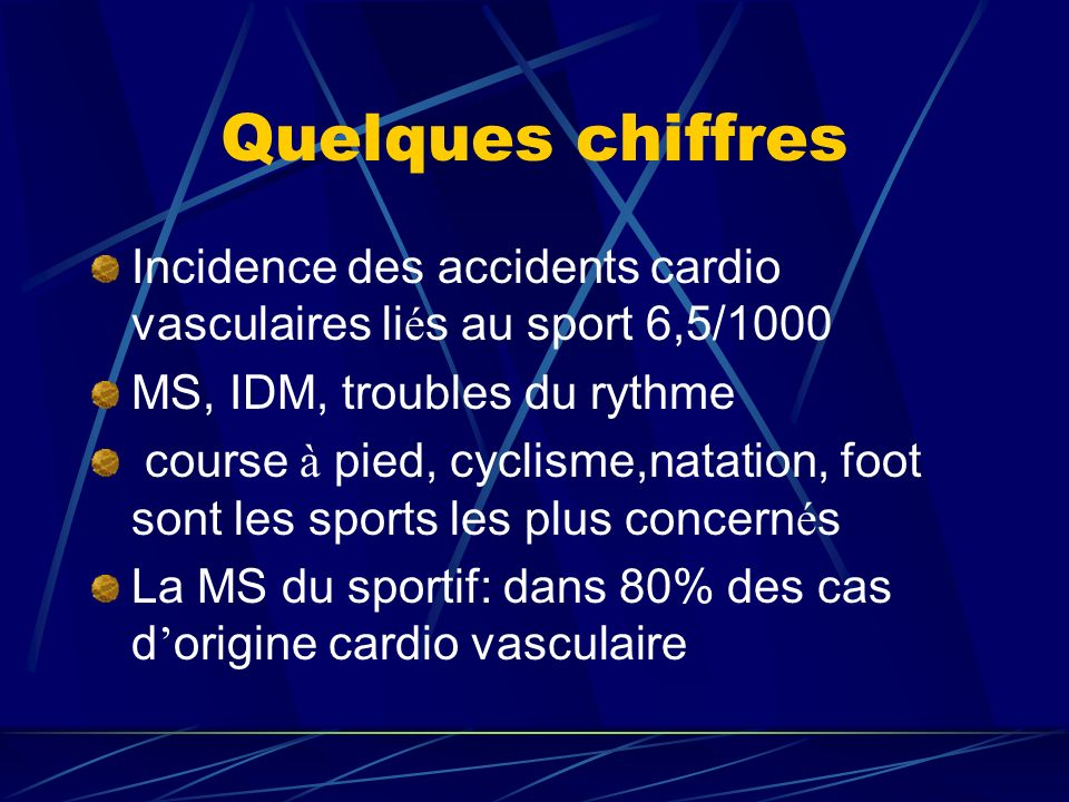 Quelques chiffresIncidence des accidents cardio vasculaires liés au sport 6,5/1000. MS, IDM, troubles du rythme.