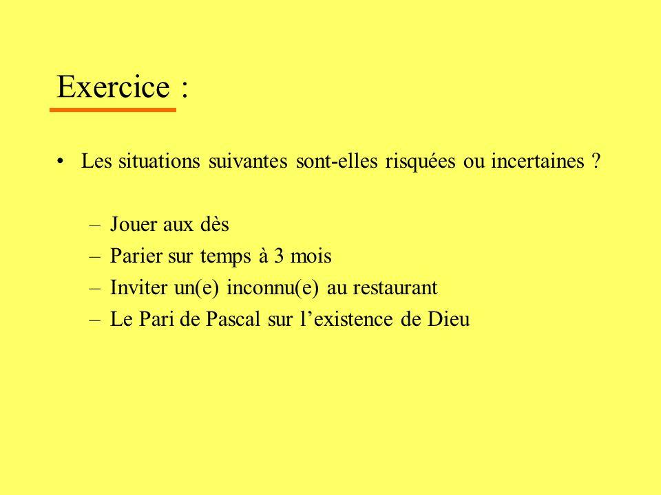 Exercice : Les situations suivantes sont-elles risquées ou incertaines Jouer aux dès. Parier sur temps à 3 mois.
