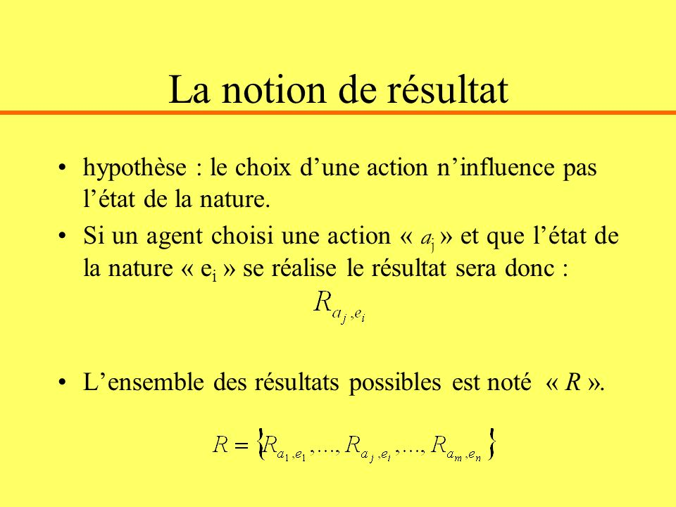 La notion de résultat hypothèse : le choix d'une action n'influence pas l'état de la nature.