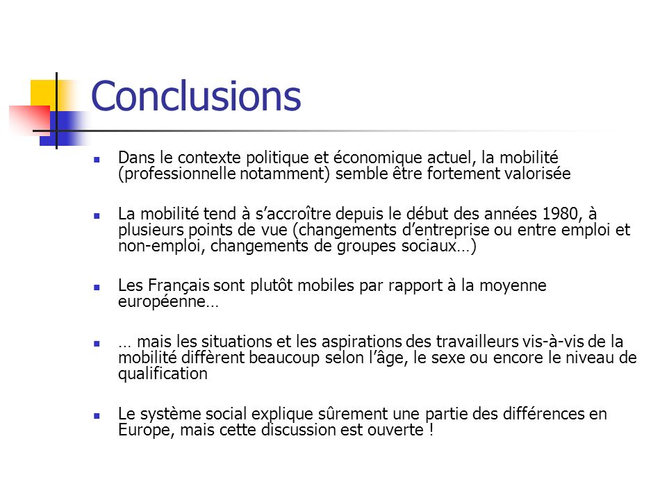 ConclusionsDans le contexte politique et économique actuel, la mobilité (professionnelle notamment) semble être fortement valorisée.