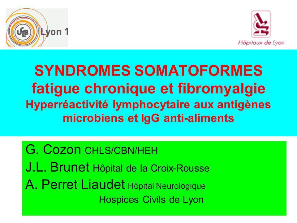SYNDROMES SOMATOFORMES fatigue chronique et fibromyalgie Hyperréactivité lymphocytaire aux antigènes microbiens et IgG anti-aliments