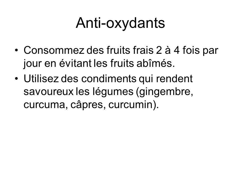 Anti-oxydants Consommez des fruits frais 2 à 4 fois par jour en évitant les fruits abîmés.