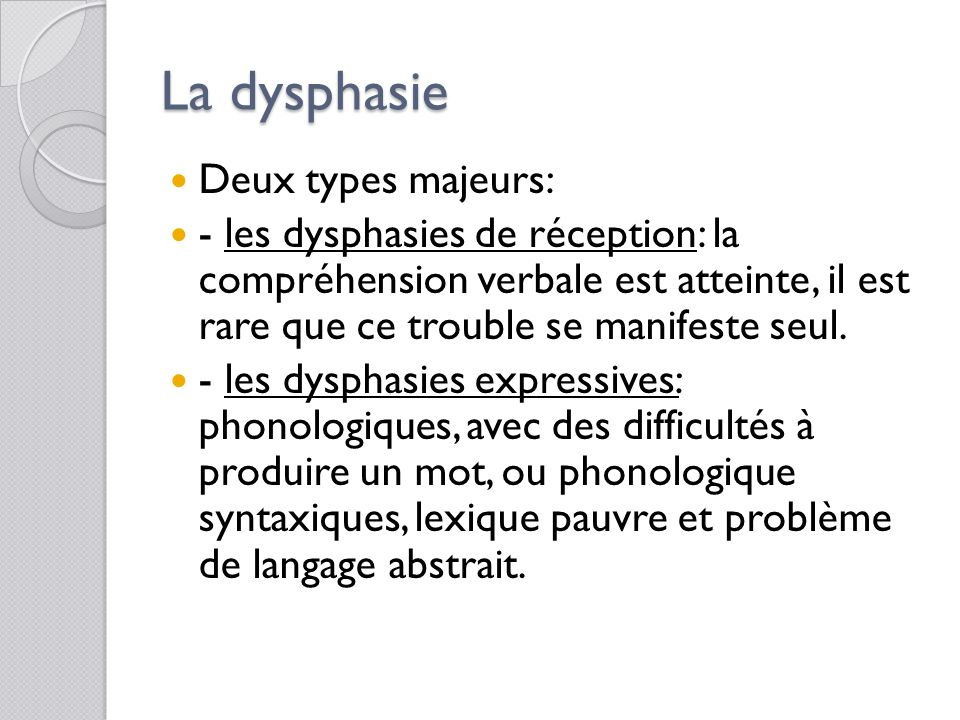 La dysphasie Deux types majeurs: