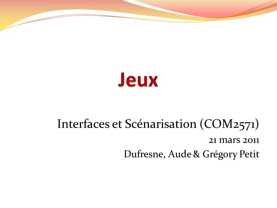 Jeux Interfaces et Scénarisation (COM2571) 21 mars 2011