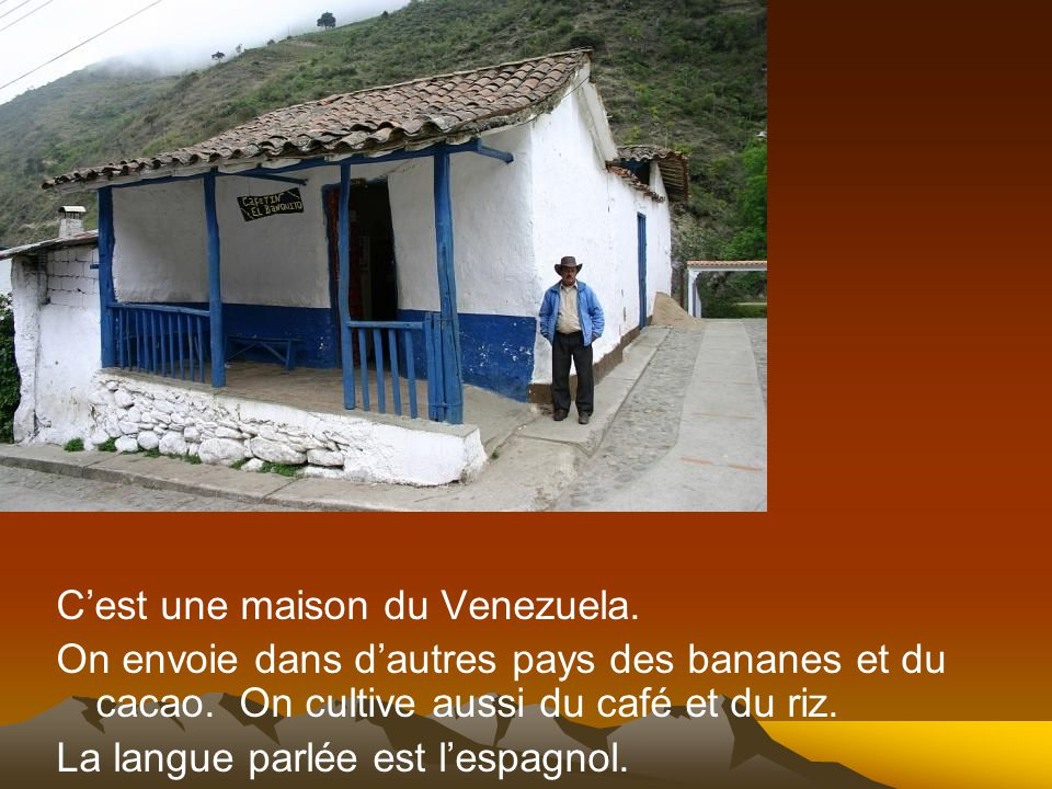 C'est une maison du Venezuela.