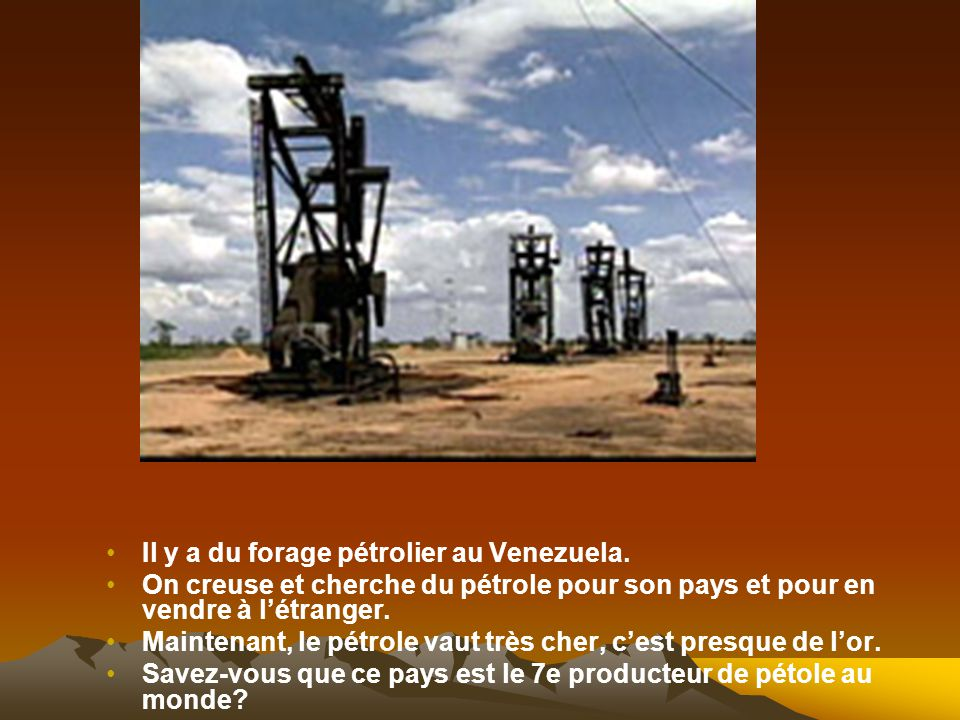 Il y a du forage pétrolier au Venezuela.