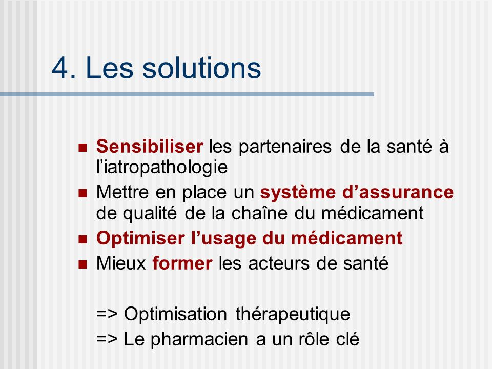 4. Les solutionsSensibiliser les partenaires de la santé à l'iatropathologie.