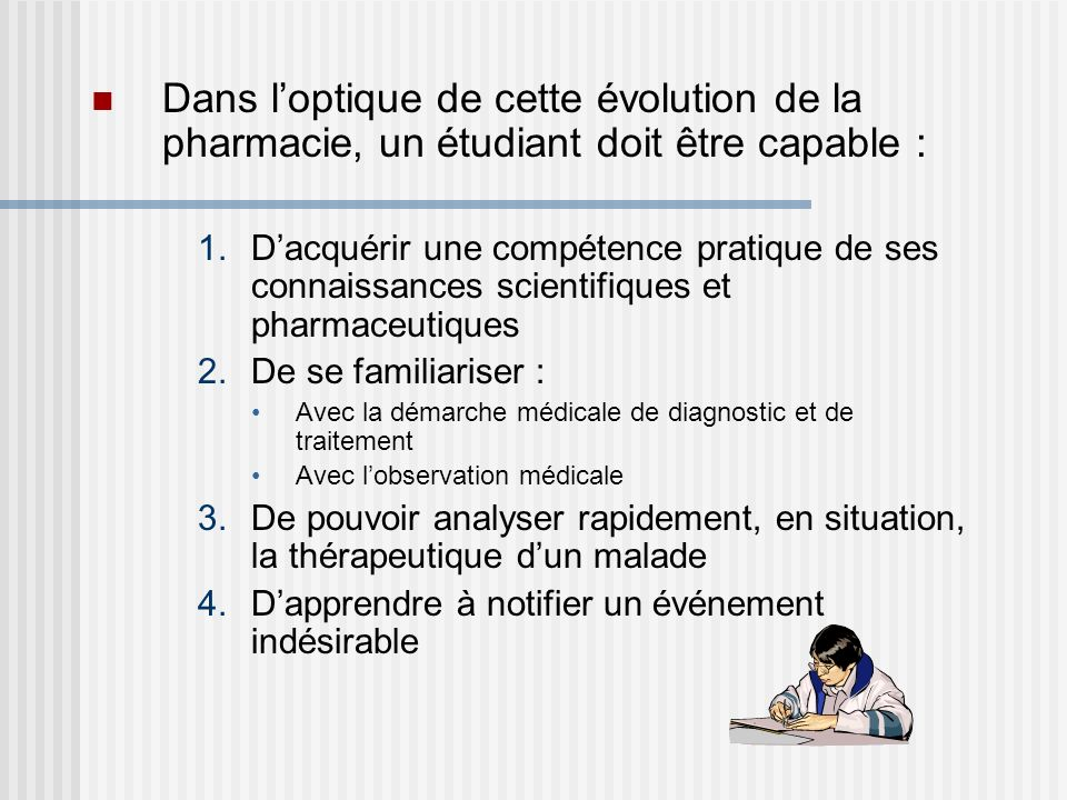 Dans l'optique de cette évolution de la pharmacie, un étudiant doit être capable :