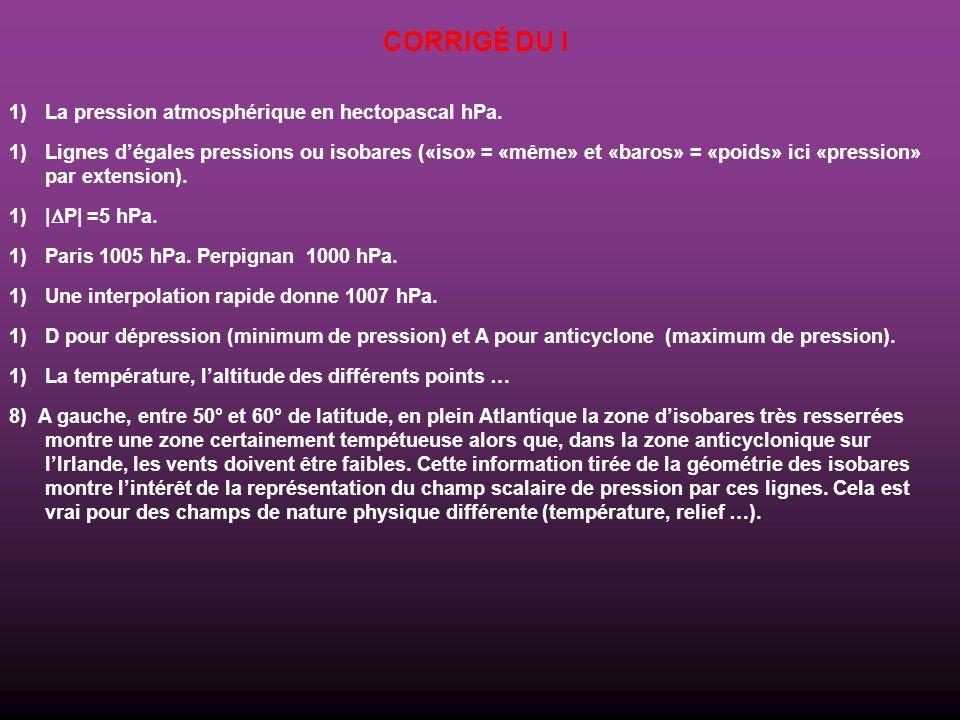 CORRIGÉ DU I La pression atmosphérique en hectopascal hPa.